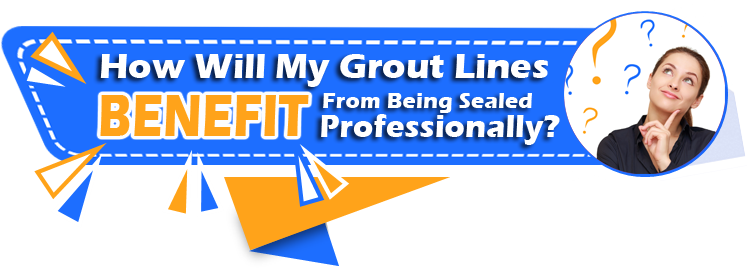 grout sealing benefits